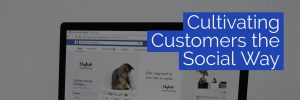 Cultivating Customers the Social Way