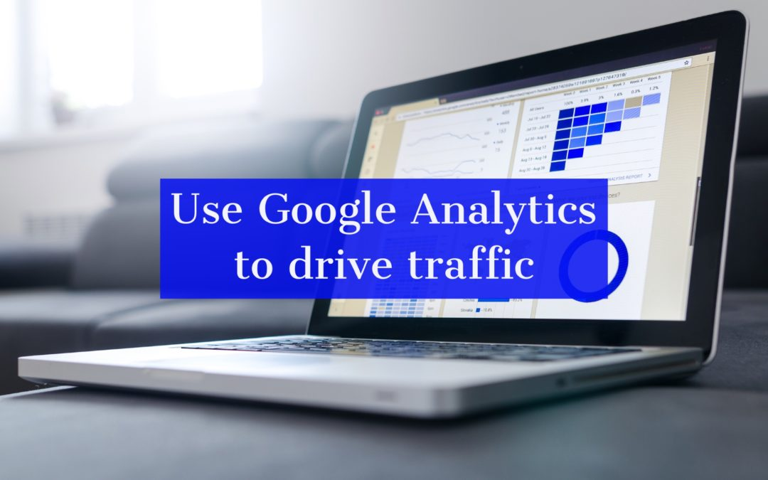Using Google Analytics to Drive Website Traffic