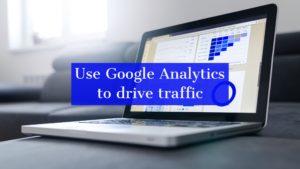 Using Google Analytics to Drive Website Traffic